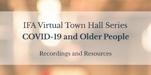 IFA Virtual Town Hall Series: COVID-19 and Older People